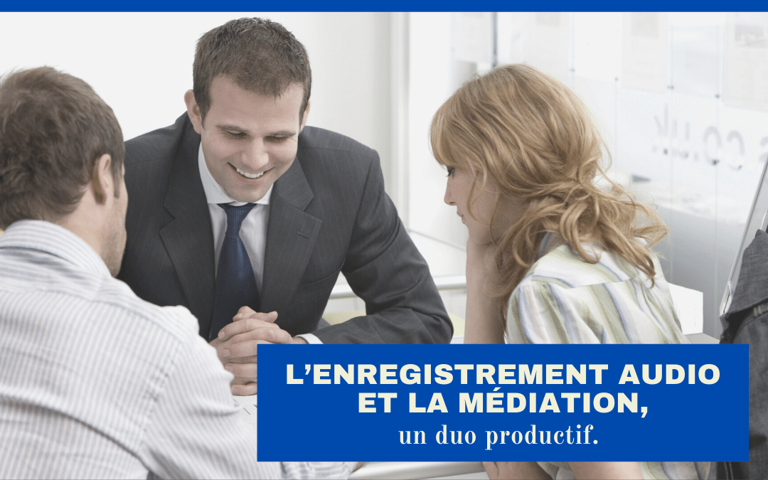 L'enregistrement audio et la médiation, un duo productif!