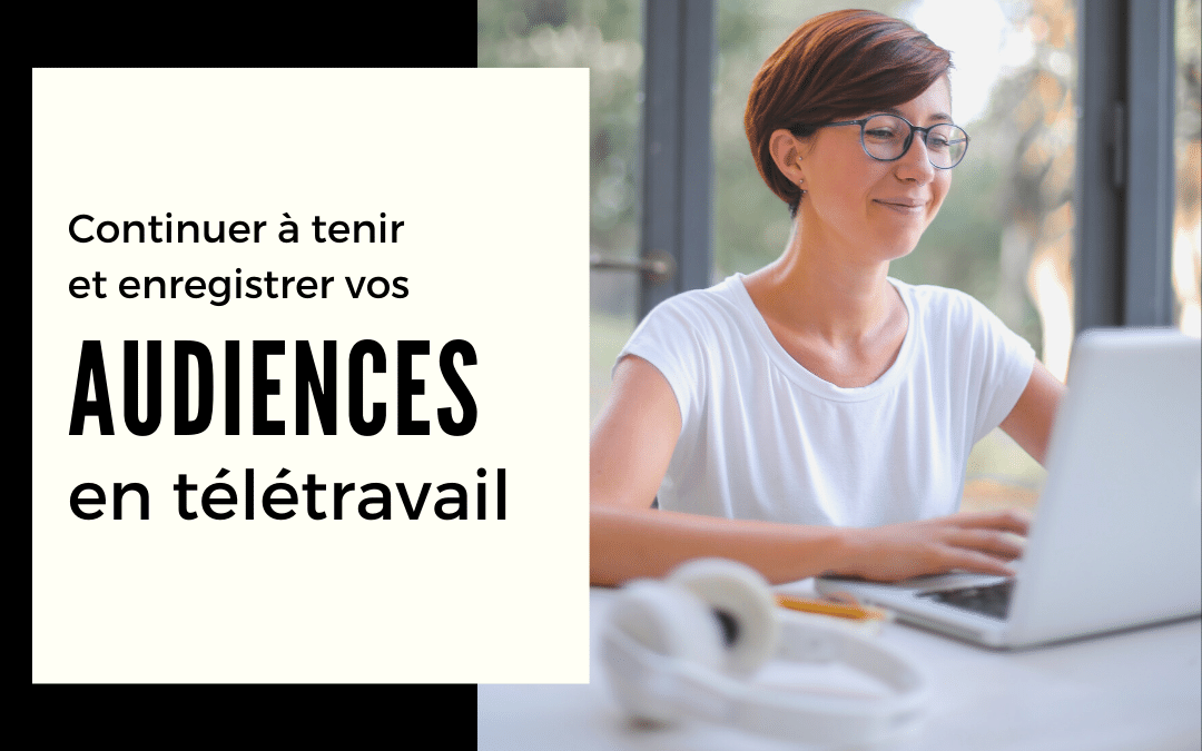 tenir-enregistrer-audiences-teletravail